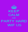 KEEP CALM AND PARTY HARD  WIF US - Personalised Poster A4 size