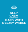 KEEP CALM AND PARTY HARD WITH DEEJAY WAKEE - Personalised Poster A4 size