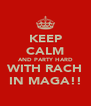 KEEP CALM AND PARTY HARD WITH RACH IN MAGA!! - Personalised Poster A4 size