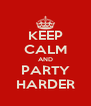 KEEP CALM AND PARTY HARDER - Personalised Poster A4 size