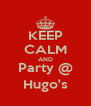 KEEP CALM AND Party @ Hugo's - Personalised Poster A4 size