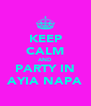 KEEP CALM AND PARTY IN AYIA NAPA - Personalised Poster A4 size