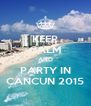 KEEP CALM AND PARTY IN CANCUN 2015 - Personalised Poster A4 size