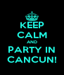 KEEP CALM AND PARTY IN CANCUN! - Personalised Poster A4 size