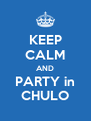 KEEP CALM AND PARTY in CHULO - Personalised Poster A4 size