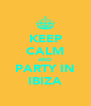 KEEP CALM AND PARTY IN IBIZA - Personalised Poster A4 size