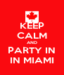 KEEP CALM AND PARTY IN IN MIAMI - Personalised Poster A4 size