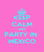 KEEP CALM AND PARTY IN  MEXICO - Personalised Poster A4 size