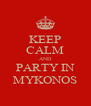 KEEP CALM AND PARTY IN MYKONOS - Personalised Poster A4 size