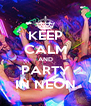KEEP CALM AND PARTY IN NEON - Personalised Poster A4 size