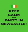 KEEP CALM AND PARTY IN NEWCASTLE! - Personalised Poster A4 size