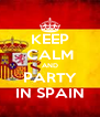 KEEP CALM AND PARTY IN SPAIN - Personalised Poster A4 size