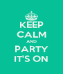KEEP CALM AND PARTY IT'S ON - Personalised Poster A4 size