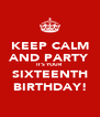 KEEP CALM AND PARTY IT'S YOUR SIXTEENTH BIRTHDAY! - Personalised Poster A4 size