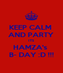 KEEP CALM  AND PARTY  ITS  HAMZA's  B- DAY :D !!! - Personalised Poster A4 size