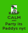 KEEP CALM AND Party its Paddys nyt - Personalised Poster A4 size