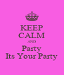 KEEP CALM AND Party Its Your Party - Personalised Poster A4 size