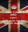 KEEP CALM  AND  PARTY  JDBI style on the  18th Of August  - Personalised Poster A4 size