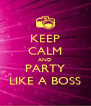 KEEP CALM AND PARTY LIKE A BOSS - Personalised Poster A4 size