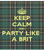 KEEP CALM AND PARTY LIKE  A BRIT - Personalised Poster A4 size