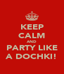 KEEP CALM AND PARTY LIKE A DOCHKI! - Personalised Poster A4 size