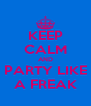 KEEP CALM AND PARTY LIKE A FREAK - Personalised Poster A4 size