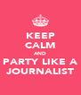 KEEP CALM AND PARTY LIKE A JOURNALIST - Personalised Poster A4 size