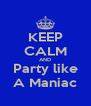 KEEP CALM AND Party like A Maniac - Personalised Poster A4 size