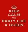 KEEP CALM AND PARTY LIKE A QUEEN - Personalised Poster A4 size