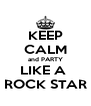 KEEP CALM and PARTY LIKE A  ROCK STAR - Personalised Poster A4 size