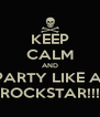 KEEP CALM AND PARTY LIKE A  ROCKSTAR!!! - Personalised Poster A4 size