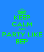KEEP CALM AND PARTY LIKE BEP - Personalised Poster A4 size