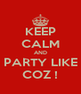 KEEP CALM AND PARTY LIKE COZ ! - Personalised Poster A4 size