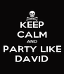 KEEP CALM AND PARTY LIKE DAVID - Personalised Poster A4 size