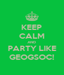 KEEP CALM AND PARTY LIKE GEOGSOC! - Personalised Poster A4 size
