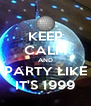 KEEP CALM AND PARTY LIKE IT'S 1999 - Personalised Poster A4 size