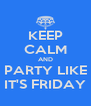 KEEP CALM AND PARTY LIKE IT'S FRIDAY - Personalised Poster A4 size