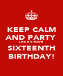 KEEP CALM AND PARTY LIKE IT'S YOUR SIXTEENTH BIRTHDAY! - Personalised Poster A4 size