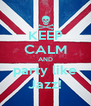 KEEP CALM AND party like Jazz! - Personalised Poster A4 size