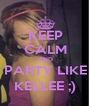 KEEP CALM AND PARTY LIKE KELLEE ;) - Personalised Poster A4 size