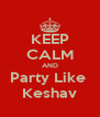 KEEP CALM AND Party Like  Keshav - Personalised Poster A4 size
