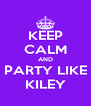 KEEP CALM AND PARTY LIKE KILEY - Personalised Poster A4 size