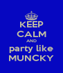 KEEP CALM AND party like MUNCKY - Personalised Poster A4 size