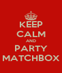 KEEP CALM AND PARTY MATCHBOX - Personalised Poster A4 size