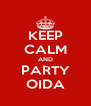 KEEP CALM AND PARTY OIDA - Personalised Poster A4 size