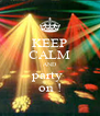 KEEP CALM AND party  on ! - Personalised Poster A4 size