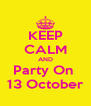 KEEP CALM AND Party On  13 October - Personalised Poster A4 size