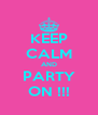 KEEP CALM AND PARTY ON !!! - Personalised Poster A4 size