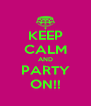 KEEP CALM AND PARTY ON!! - Personalised Poster A4 size