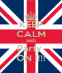 KEEP CALM AND Party  ON !!!! - Personalised Poster A4 size